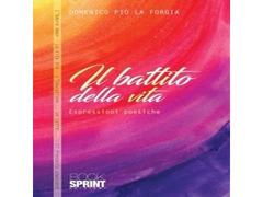 IL BATTITO DELLA VITA-espressioni poetiche di Domenico Pio La Forgia