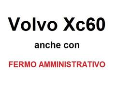 Cerco Volvo Xc60, anche con FERMO AMMINISTRATIVO