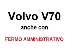 Cerco Volvo V70 anche con FERMO AMMINISTRATIVO